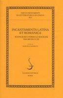 Incantamenta latina et romanica. Scongiuri e formule magiche dei secoli V-XV