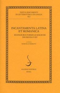 Copertina di 'Incantamenta latina et romanica. Scongiuri e formule magiche dei secoli V-XV'