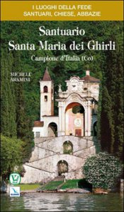 Copertina di 'Santuario Santa Maria dei Ghirli. Campione d'Italia (Como)'