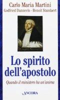 Lo spirito dell'apostolo. Quando il ministero ha un'anima - Martini Carlo M., Danneels Godfried, Standaert Benoît