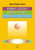 Movimenti ecclesiali  ministero petrino e apostolicità della Chiesa - Miguel Delgado Galindo