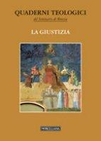 La giustizia - Quaderni teologici del Seminario di Brescia