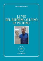 Le vie del ritorno all'uno in Plotino - Marin Maurizio