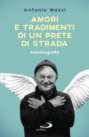 Amori e tradimenti di un prete di strada - Antonio Mazzi