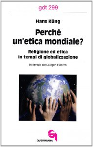 Copertina di 'Perché un'etica mondiale? Religione ed etica in tempi di globalizzazione. Intervista con Jürgen Hoeren (gdt 299)'