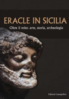 Eracle in Sicilia. Oltre il mito: arte, storia, archeologia. Atti del 13° Convegno di studi sulla Sicilia antica