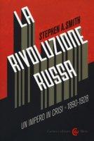 La Rivoluzione russa: un impero in crisi 1890-1928 - Smith Stephen