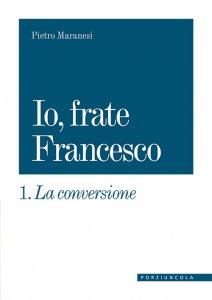 Copertina di 'La conversione. Io, frate Francesco vol.1'