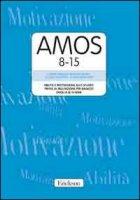AMOS 8-15. Abilità e motivazione allo studio: prove di valutazione per ragazzi dagli 8 ai 15 anni. Manuale e protocolli