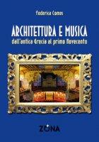 Architettura e musica. Dall'antica Grecia al primo Novecento - Comes Federica