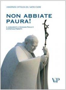 Copertina di 'Non abbiate paura! Il monumento a Giovanni Paolo II di Stefano Pierotti'