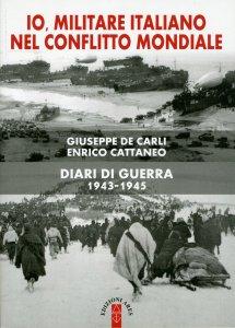 Copertina di 'Io militare italiano nel conflitto mondiale. Diari di guerra 1943-1945'
