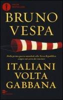 Italiani voltagabbana. Dalla prima guerra mondiale alla Terza Repubblica sempre sul carro dei vincitori - Vespa Bruno
