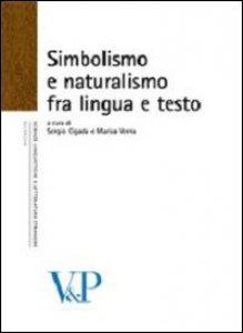 Copertina di 'Simbolismo e naturalismo fra lingua e testo'