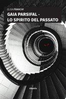 Gaia Parsifal. Lo spirito del passato - Franchi Elisa