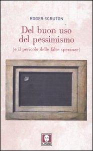 Copertina di 'Del buon uso del pessimismo (e il pericolo delle false speranze)'