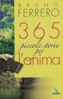 365 piccole storie per l'anima - Ferrero Bruno