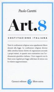 Copertina di 'Costituzione italiana: articolo 8. Tutte le confessioni religiose sono egualmente libere davanti alla legge'