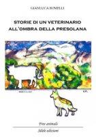 Storie di un veterinario all'ombra della Presolana. Racconti di persone, animali e montagne - Romelli Gianluca