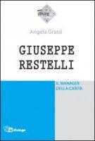 Giuseppe Restelli. Il manager della carità - Grassi Angela