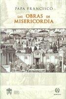 Las obras de misericordia - Francesco (Jorge Mario Bergoglio)
