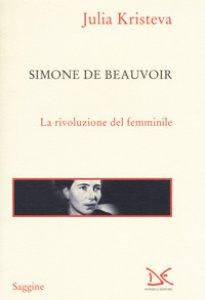 Copertina di 'Simone de Beauvoir. La rivoluzione del femminile'