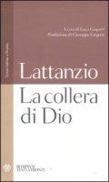 La collera di Dio. Testo latino a fronte - Lattanzio