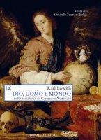 Dio, uomo e mondo nella metafisica da Cartesio a Nietzsche - Löwith Karl
