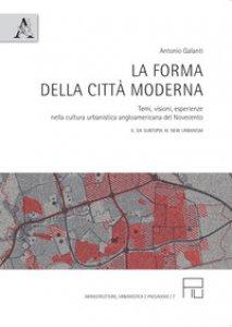 Copertina di 'La forma della città moderna. Temi, visioni, esperienze nella cultura urbanistica anglo-americana del Novecento'