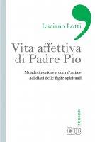 Vita affettiva di Padre Pio - Luciano Lotti