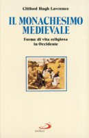 Il monachesimo medievale. Forme di vita religiosa in Occidente - Lawrence Clifford Hugh