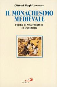 Copertina di 'Il monachesimo medievale. Forme di vita religiosa in Occidente'
