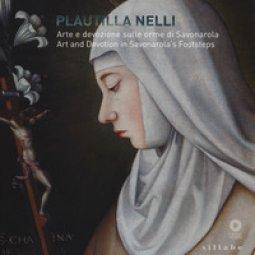 Copertina di 'Plautilla Nelli. Arte e devozione sulle orme di Savonarola-Plautilla Nelli. Art and devotion in Savonarola's footsteps. Catalogo della mostra (Firenze, 8 marzo - 4 giugno 2017). Ediz. bilingue'