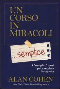 Copertina di 'Un corso in miracoli... semplice. I «semplici» passi per cambiare la tua vita'