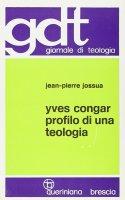 Yves Congar. Profilo di una teologia (gdt 054) - Jossua Jean-Pierre