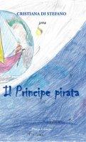 Il principe pirata. Favola di mare, amore, volo, vita - Di Stefano Cristiana