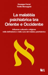 Copertina di 'La malattia psichiatrica tra Oriente e Occidente. Influenze culturali e religiose nella definizione e nella cura del malato psichiatrico'