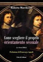 Come scegliere il proprio orientamento sessuale (o vivere felici) - Marchesini Roberto
