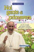 Noi gente di primavera - Papa Francesco