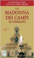 La Madonna dei Campi di Stezzano. Nostra signora della preghiera. Brevi notizie storiche, devozionali e artistiche - Gaddi Clemente