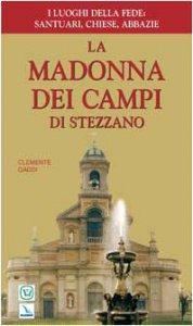 Copertina di 'La Madonna dei Campi di Stezzano. Nostra signora della preghiera. Brevi notizie storiche, devozionali e artistiche'