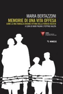 Copertina di 'Memorie di una vita offesa. Come la mia famiglia divenne vittima della ferocia nazista'