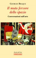 Il muto fervore dello spazio - Georges Braque