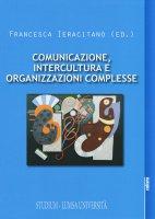 Comunicazione, intercultura e organizzazioni complesse - Francesca Ieracitano