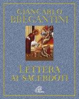 Lettera ai sacerdoti. Annodati al cuore di Cristo - Bregantini Giancarlo M.