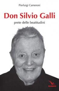 Copertina di 'Don Silvio Galli. Prete delle Beatitudini'
