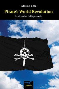 Copertina di 'Pirate's world revolution. La rinascita della pirateria'