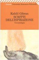 Scritti dell'ispirazione. Un'antologia - Gibran Kahlil