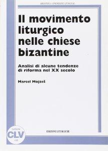 Copertina di 'Il movimento liturgico nelle chiese bizantine. Analisi di alcune tendenze di riforma nel XX secolo'