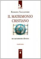 Il matrimonio cristiano - Roberto Tagliaferri